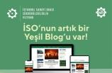 """İSO Yeşil Blog, """"sürdürülebilir sanayinin"""" dijital adresi"""